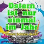 ostern-ist-nur-einmal-im-jahr-komm-scheiss-drauf-wir-feiern-mit-den-schlager-discofox-party-oktoberfest-karneval-und-apres-ski-xxl-hits-2013-bis-2014-various-artist